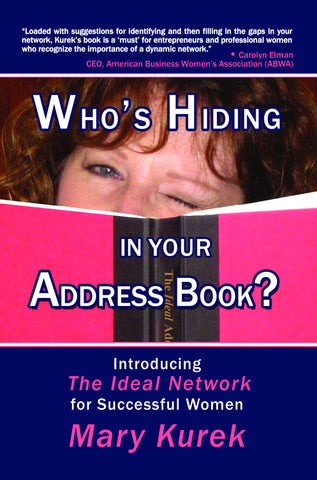 Who's Hiding in Your Address Book?  Introducing The Ideal Network for Successful Women by Mary Kurek