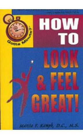 Gotta Minute?™ How to Feel, Look &  Live Great  By Marcia Kamph