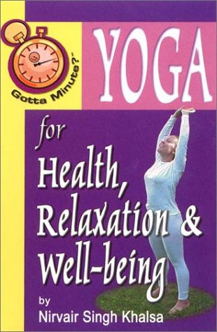 Gotta Minute? Yoga for Health, Relaxation & Well-being  by Nirvair Singh Khalsa