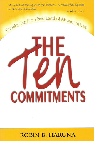The Ten Commitments Entering the Promised Land of Abundant Life  by Robin B. Haruna