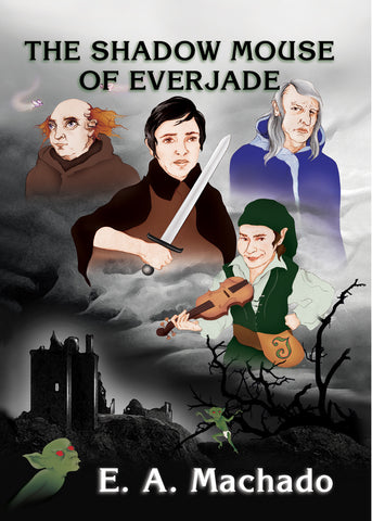 THE SHADOW MOUSE OF EVERJADE: An engaging fantasy adventure by E.A. Machado