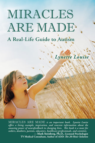 MIRACLES ARE MADE: A Real-Life Guide to Autism by Lynette Louise