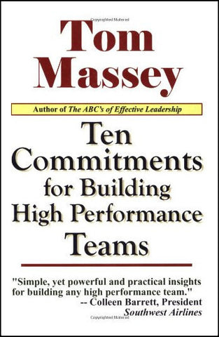 Ten Commitments for Building High Performance Teams  by Tom Massey, Ph.D.