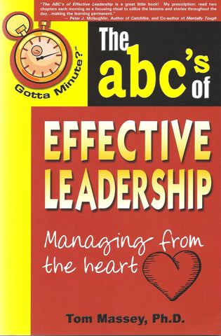 Gotta Minute? ™ The ABC's of Effective Leadership Managing from the Heart  by Tom Massey, Ph.D.
