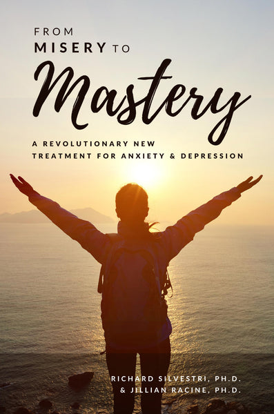 FROM MISERY TO MASTERY: A Revolutionary New Treatment for Anxiety and Depression