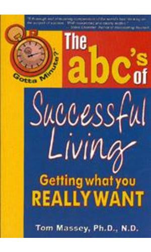 Gotta Minute?™ The ABC's of Successful Living: Getting What You Really Want  by Tom Massey, Ph. D.
