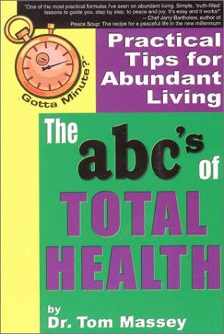 Gotta Minute? The abc's of TOTAL HEALTH: Practical Tips for Abundant Living by Tom Massey