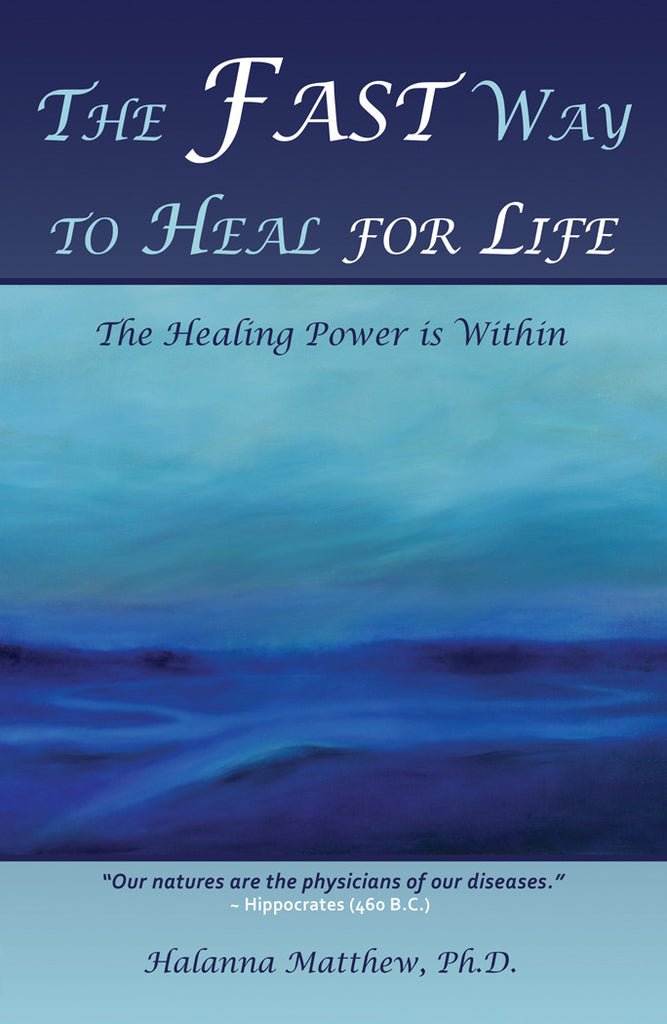 The Fast Way to Heal for Life: The Healing Power is Within by Halanna Matthew, Ph.D.