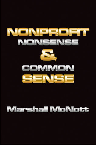 Nonprofit Nonsense & Common Sense by Marshall McNott