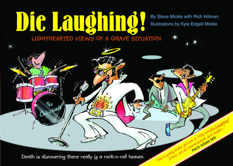 Die Laughing! Lighthearted Views of a Grave Situation by Steve Mickle