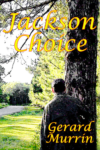 JACKSON CHOICE A novel by Gerard F. Murrin