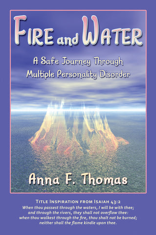 Fire and Water: A Safe Journey Through Multiple Personality Disorder by Anna F. Thomas