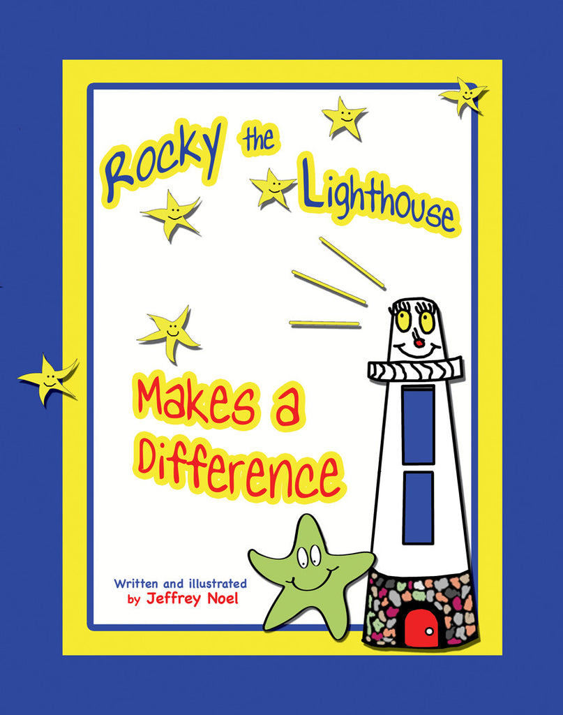 Rocky the Lighthouse Makes a Difference by Jeffrey Noel
