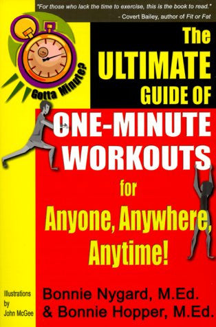 Gotta Minute? The Ultimate Guide of One-Minute Workouts For Anyone, Anywhere, Anytime!