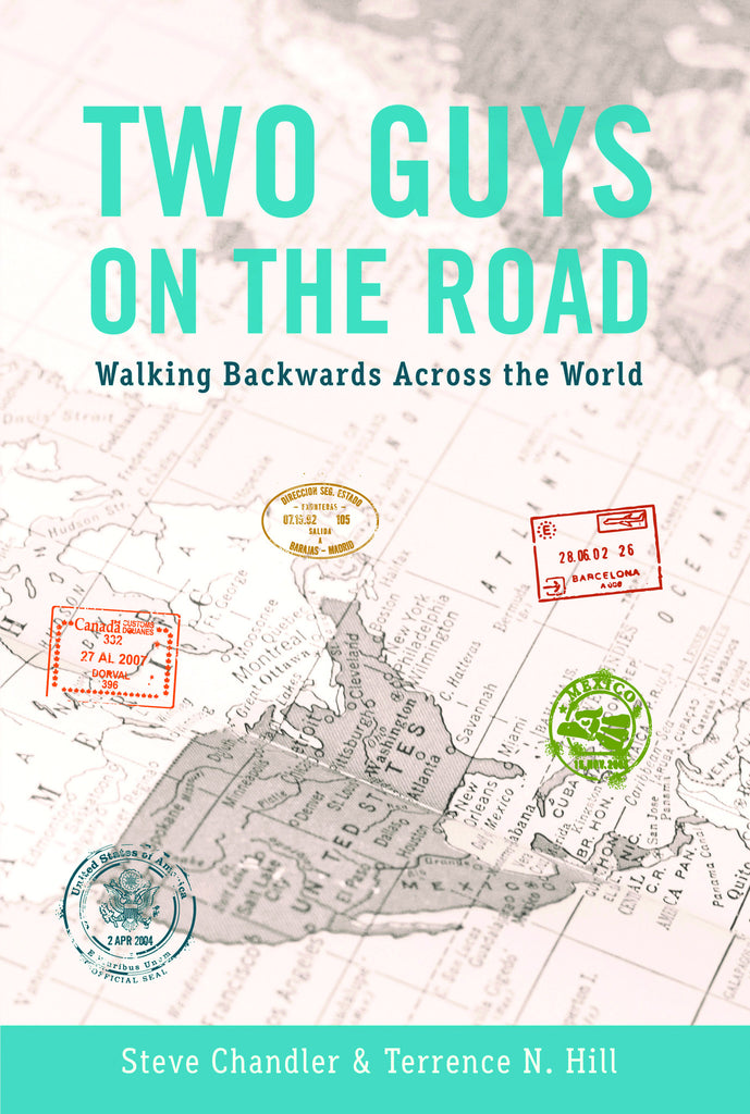 TWO GUYS ON THE ROAD: Walking Backwards Across the World by Steve Chandler and Terrence N. Hill