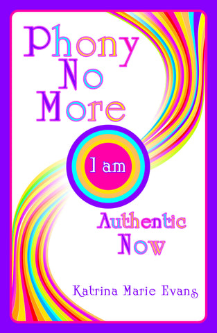 Phony No More: I am Authentic Now by Katrina Marie Evans