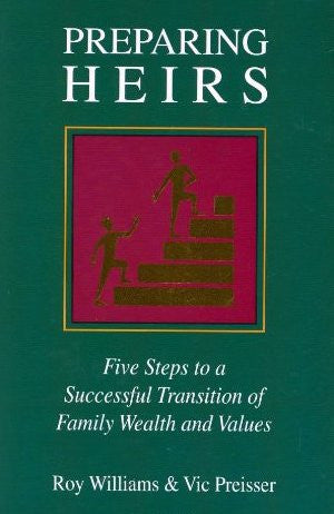 PREPARING HEIRS: Five Steps to a Successful Transition of Family Wealth and Values