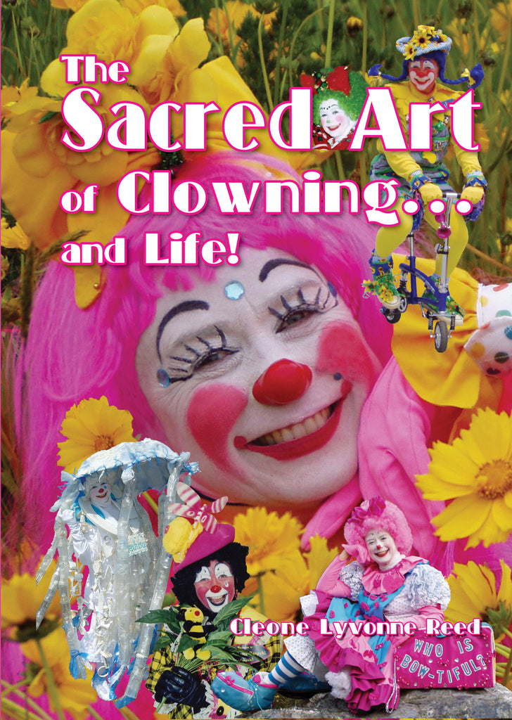 The Sacred Art of Clowning... and Life! by Cleone Lyvonne Reed