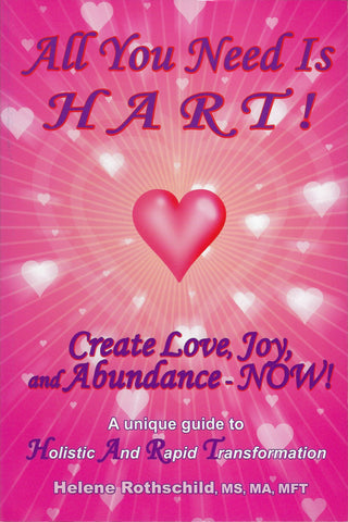 All You Need is HART! Create Love, Joy, and Abundance – NOW! by Helene Rothschild