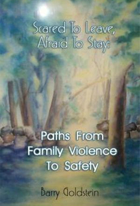 Scared To Leave, Afraid To Stay: Paths From Family Violence To Safety by Barry Goldstein