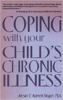Coping With Your Child's Chronic Illness  by Alesia T. Barrett Singer, M.A.