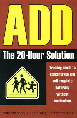 ADD:  The 20-Hour Solution by Mark Steinberg, Ph.D. and Siegfried Othmer, Ph.D.