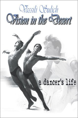 Vision in the Desert: a dancer's life by Vassili Sulich