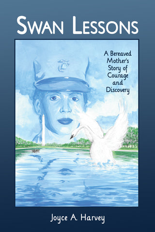 SWAN LESSONS: A Bereaved Mother's Story of Courage and Discovery