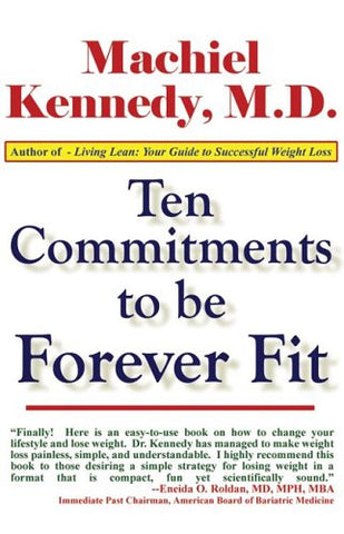 Ten Commitments To Be Forever Fit by Machiel N. Kennedy