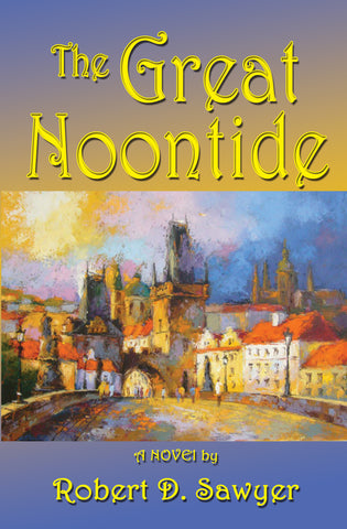 The Great Noontide  by Robert D. Sawyer