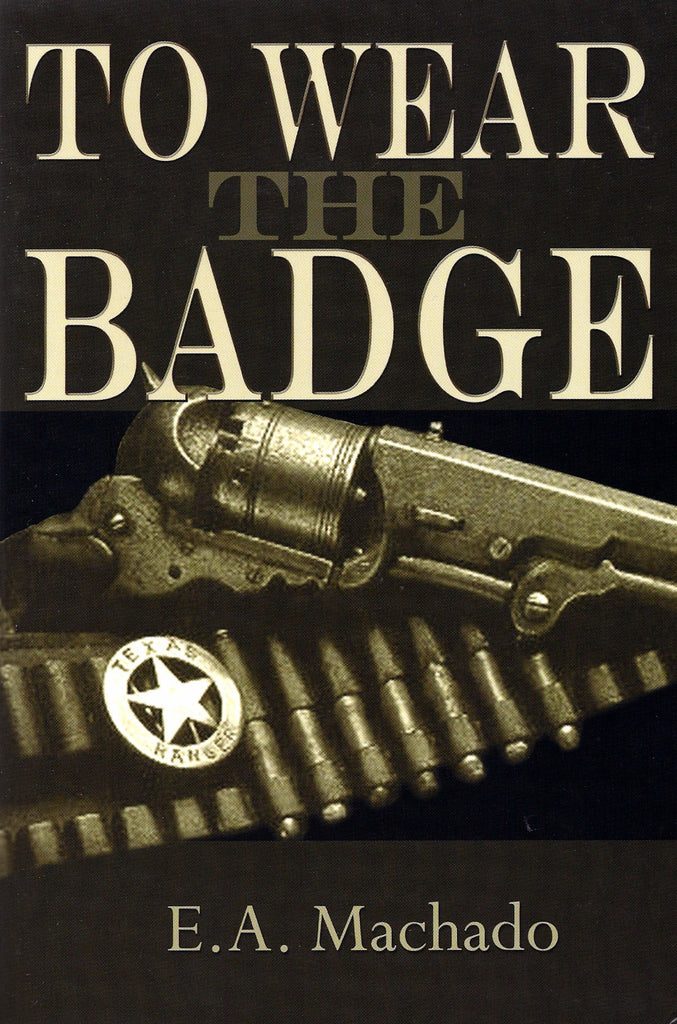 TO WEAR THE BADGE by E.A. Machado