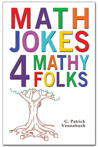 MATH JOKES 4 MATHY FOLKS by Patrick Vennebush