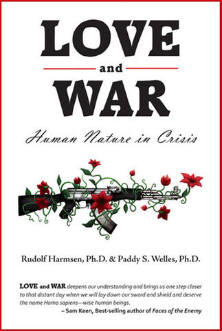 LOVE and WAR: Human Nature in Crisis by Rudolf Harmsen and Paddy W. Welles