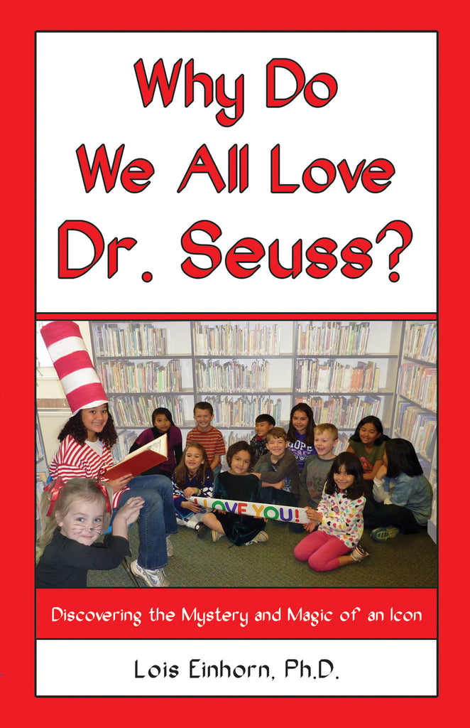 Why do We All Love Dr. Seuss? Discovering the Mystery and Magic of an Icon by Lois Einhorn