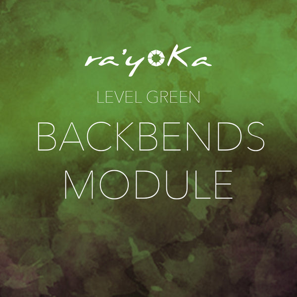 Level Green BACKBENDS Module VIDEO DOWNLOAD