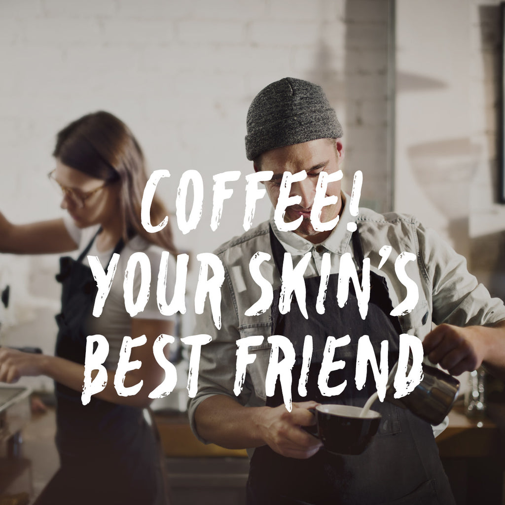 Coffee, Your Skin's New Best Friend!