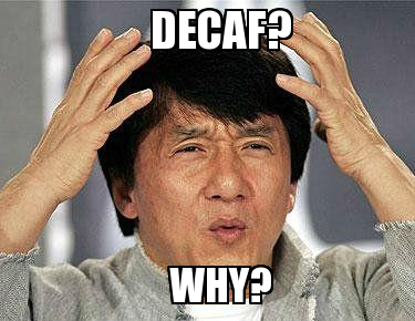Decaf is not a four letter word