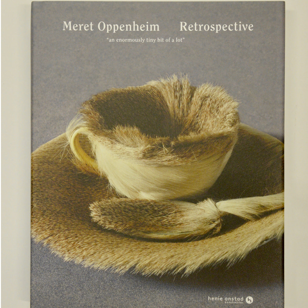 "Meret Oppenheim - Retropspective. ""An Enormously Tiny Bit of a Lot"""