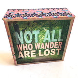 Not All Who Wander Are Lost~ Inspirational Art Block Canvas