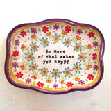 Do More of What Makes You Happy ~ Trinket Tray