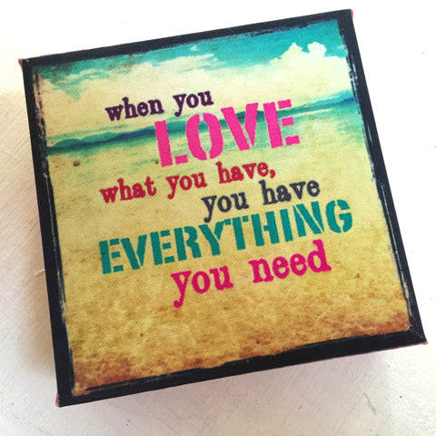 When You Love What You Have~ Inspirational Art Block Canvas