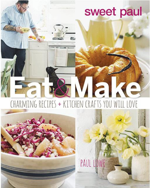 EAT AND MAKE - SWEET PAUL COOKBOOK