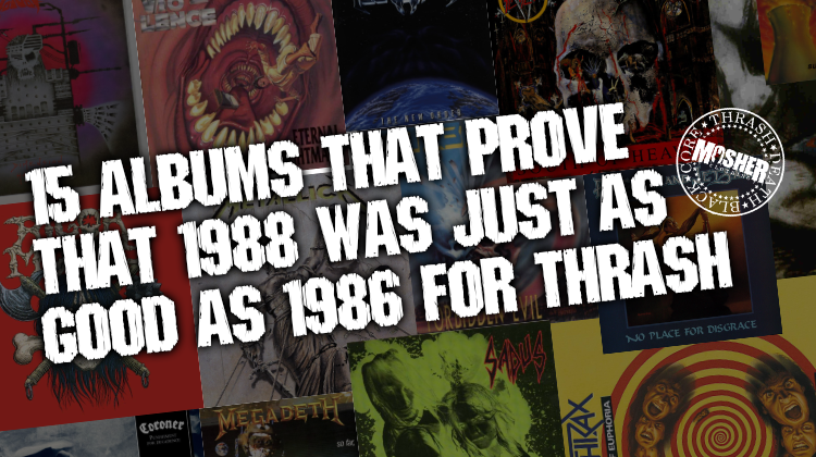 15 albums that prove that 1988 was just as good as 1986 for thrash metal