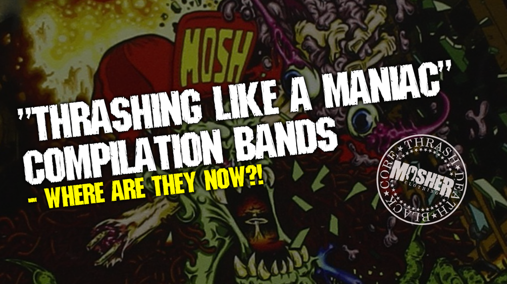"""Thrashing Like a Maniac"" Compilation Bands - Where are they now?"