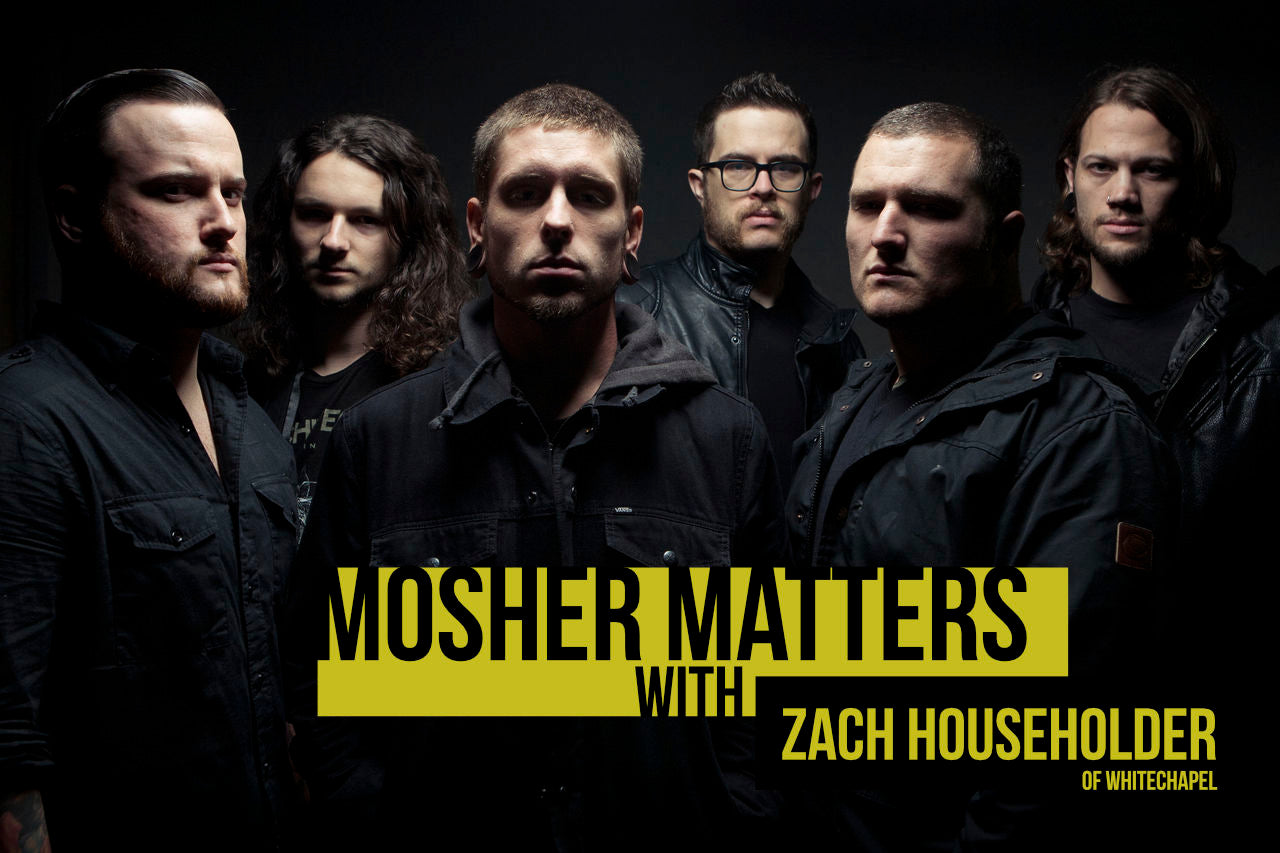 Mosher Matters #3 with Zach Householder of Whitechapel