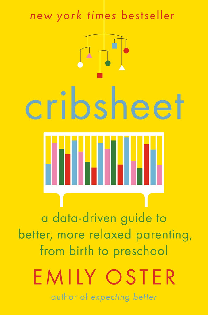 Cribsheet: A Data-Driven Guide to Better, More Relaxed Parenting by Emily Oster