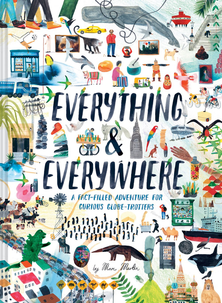 Everything & Everywhere : A Fact-Filled Adventure for Curious Globe-Trotters by Marc Martin