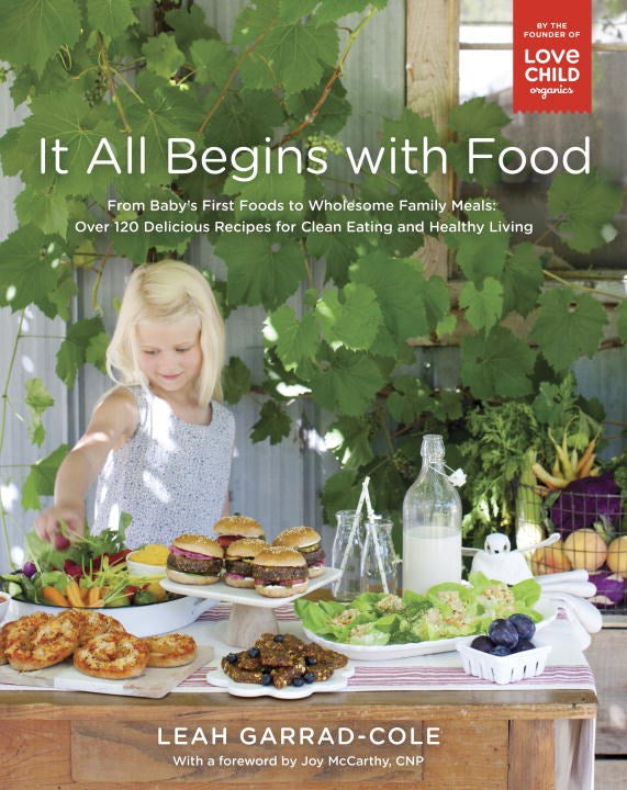 It All Begins with Food: From Baby's First Foods to Wholesome Family Meals by Leah Garrad-Cole