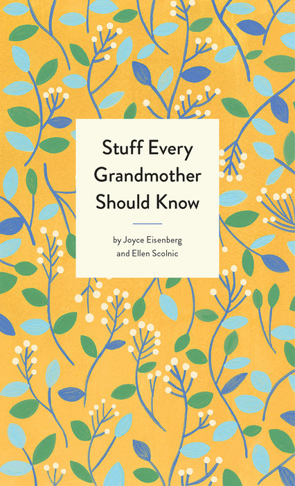 stuff every grandmother should know by joyce eisenberg and ellen scolnic