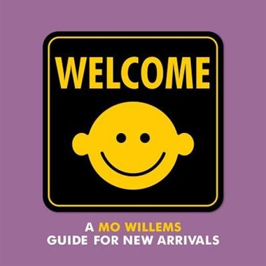 welcome a mo willems guide for new arrivals by mo willems